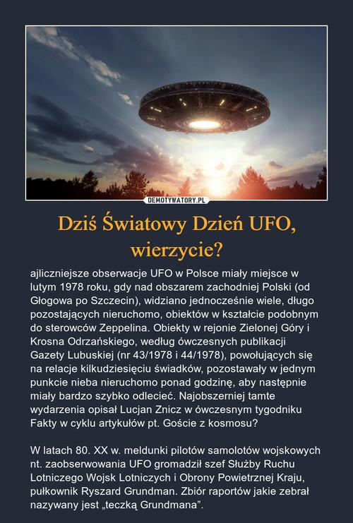 Dziś Światowy Dzień UFO, wierzycie?