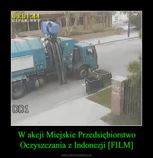 W akcji Miejskie Przedsiębiorstwo Oczyszczania z Indonezji [FILM] –