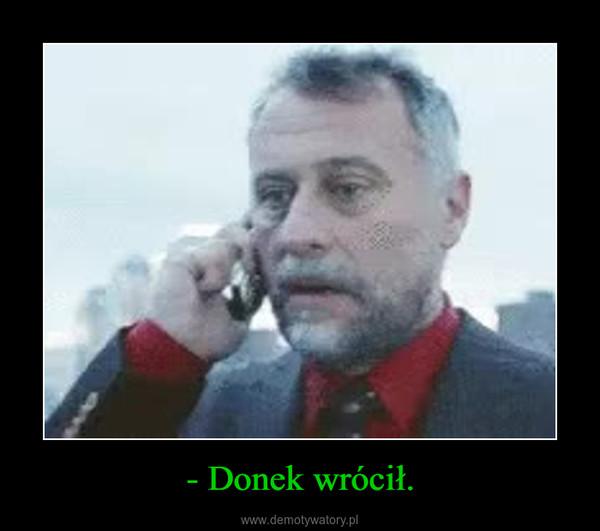 - Donek wrócił. –