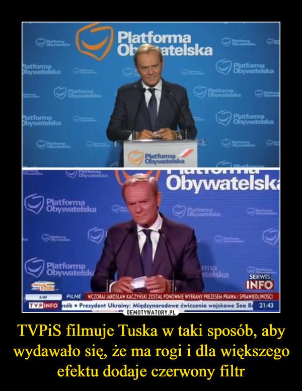 TVPiS filmuje Tuska w taki sposób, aby wydawało się, że ma rogi i dla większego efektu dodaje czerwony filtr –