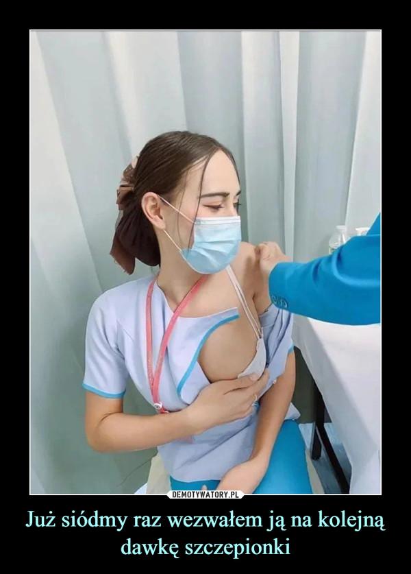 Już siódmy raz wezwałem ją na kolejną dawkę szczepionki –