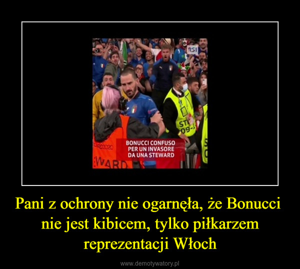 Pani z ochrony nie ogarnęła, że Bonucci  nie jest kibicem, tylko piłkarzem reprezentacji Włoch –