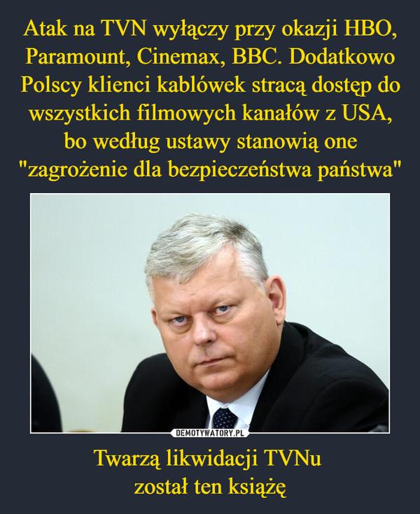 Twarzą likwidacji TVNu został ten książę –