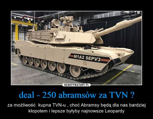 deal - 250 abramsów za TVN ?