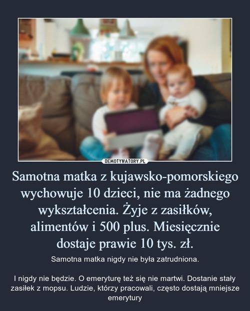 Samotna matka z kujawsko-pomorskiego wychowuje 10 dzieci, nie ma żadnego wykształcenia. Żyje z zasiłków, alimentów i 500 plus. Miesięcznie dostaje prawie 10 tys. zł.