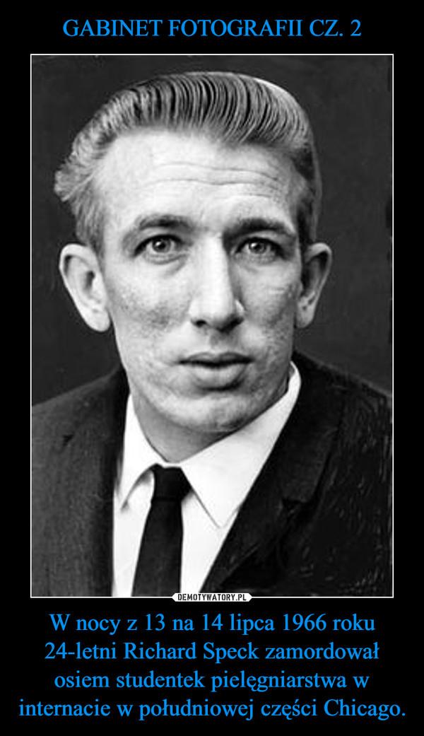 W nocy z 13 na 14 lipca 1966 roku 24-letni Richard Speck zamordował osiem studentek pielęgniarstwa w internacie w południowej części Chicago. –