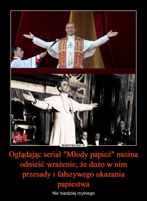 """Oglądając serial """"Młody papież"""" można odnieść wrażenie, że dużo w nim przesady i fałszywego ukazania papiestwa"""