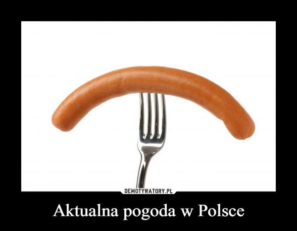 Aktualna pogoda w Polsce –