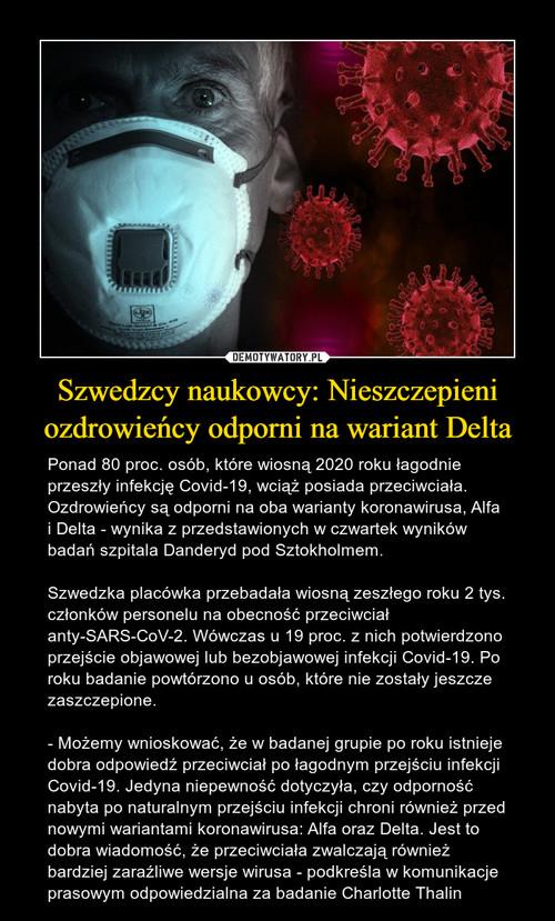Szwedzcy naukowcy: Nieszczepieni ozdrowieńcy odporni na wariant Delta