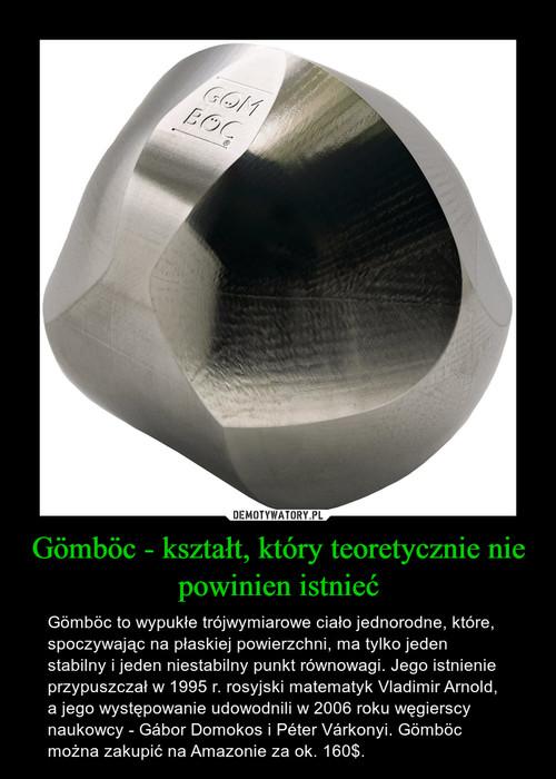 Gömböc - kształt, który teoretycznie nie powinien istnieć