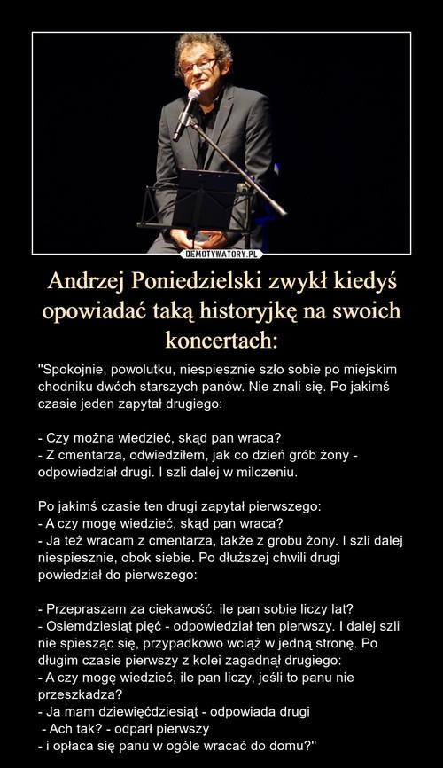Andrzej Poniedzielski zwykł kiedyś opowiadać taką historyjkę na swoich koncertach: