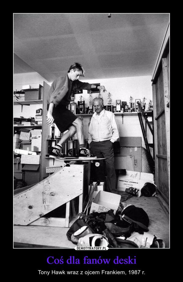 Coś dla fanów deski – Tony Hawk wraz z ojcem Frankiem, 1987 r.