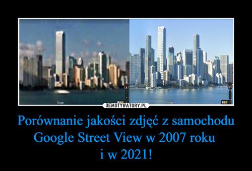 Porównanie jakości zdjęć z samochodu Google Street View w 2007 roku  i w 2021!