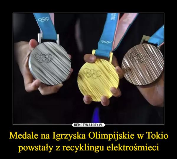 Medale na Igrzyska Olimpijskie w Tokio powstały z recyklingu elektrośmieci –