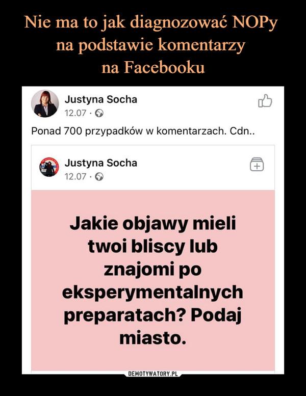–  \   Justyna Socha%F 12.07 • ©Ponad 700 przypadków w komentarzach. Cdn.Jakie objawy mielitwoi bliscy lubznajomi poeksperymentalnychpreparatach? Podajmiasto.