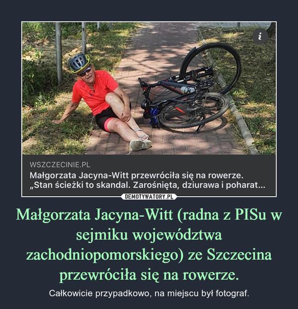 Małgorzata Jacyna-Witt (radna z PISu w sejmiku województwa zachodniopomorskiego) ze Szczecina przewróciła się na rowerze. – Całkowicie przypadkowo, na miejscu był fotograf.