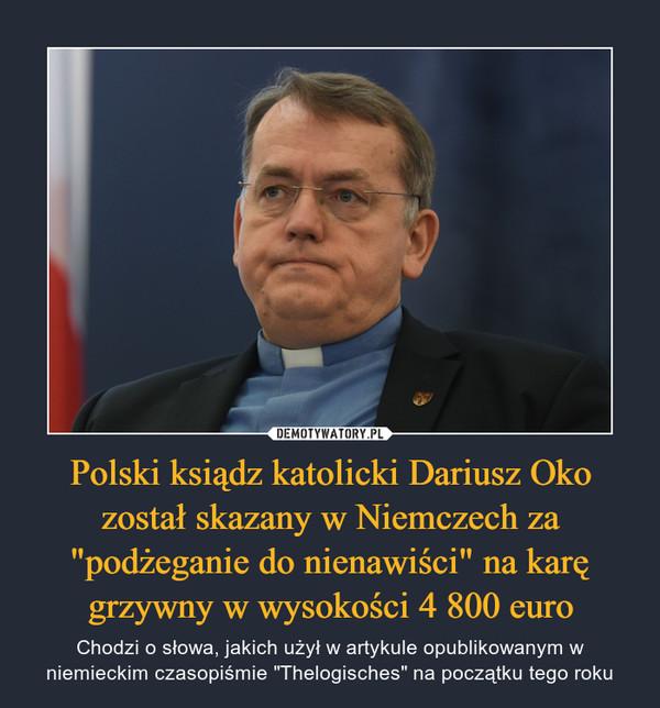 """Polski ksiądz katolicki Dariusz Oko został skazany w Niemczech za """"podżeganie do nienawiści"""" na karę grzywny w wysokości 4 800 euro – Chodzi o słowa, jakich użył w artykule opublikowanym w niemieckim czasopiśmie """"Thelogisches"""" na początku tego roku"""