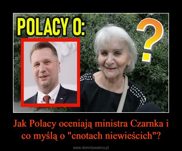 """Jak Polacy oceniają ministra Czarnka i co myślą o """"cnotach niewieścich""""? –"""