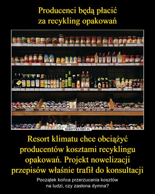 Producenci będą płacić za recykling opakowań Resort klimatu chce obciążyć producentów kosztami recyklingu opakowań. Projekt nowelizacji przepisów właśnie trafił do konsultacji