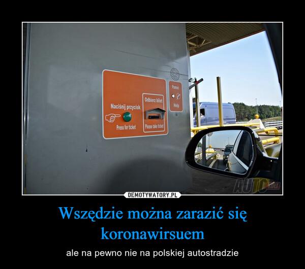 Wszędzie można zarazić się koronawirsuem – ale na pewno nie na polskiej autostradzie