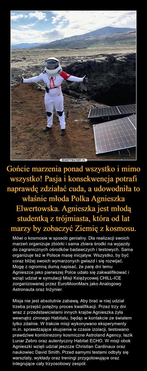 Gońcie marzenia ponad wszystko i mimo wszystko! Pasja i konsekwencja potrafi naprawdę zdziałać cuda, a udowodniła to właśnie młoda Polka Agnieszka Elwertowska. Agnieszka jest młodą studentką z trójmiasta, która od lat marzy by zobaczyć Ziemię z kosmosu.