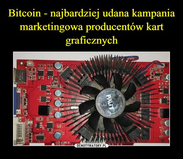 Bitcoin - najbardziej udana kampania marketingowa producentów kart graficznych