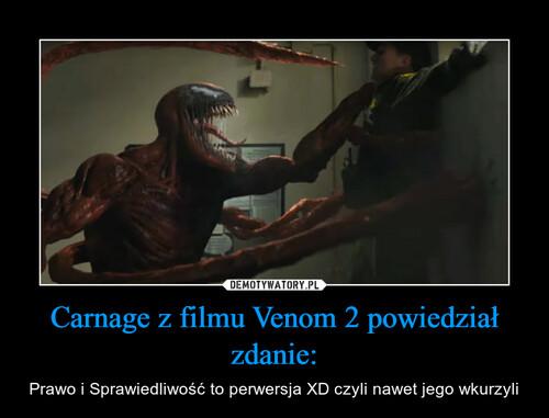 Carnage z filmu Venom 2 powiedział zdanie: