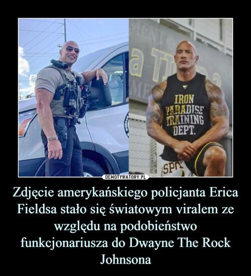 Zdjęcie amerykańskiego policjanta Erica Fieldsa stało się światowym viralem ze względu na podobieństwo funkcjonariusza do Dwayne The Rock Johnsona