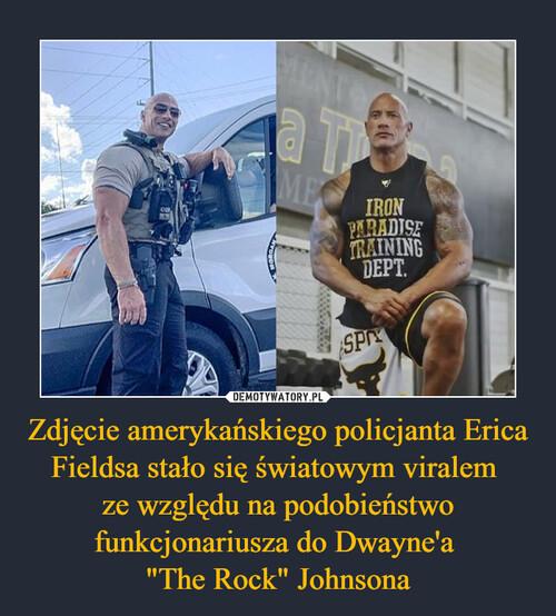 """Zdjęcie amerykańskiego policjanta Erica Fieldsa stało się światowym viralem  ze względu na podobieństwo funkcjonariusza do Dwayne'a  """"The Rock"""" Johnsona"""
