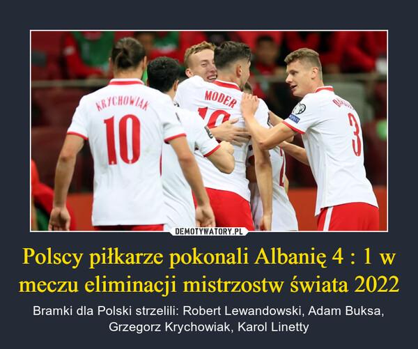 Polscy piłkarze pokonali Albanię 4 : 1 w meczu eliminacji mistrzostw świata 2022 – Bramki dla Polski strzelili: Robert Lewandowski, Adam Buksa,Grzegorz Krychowiak, Karol Linetty
