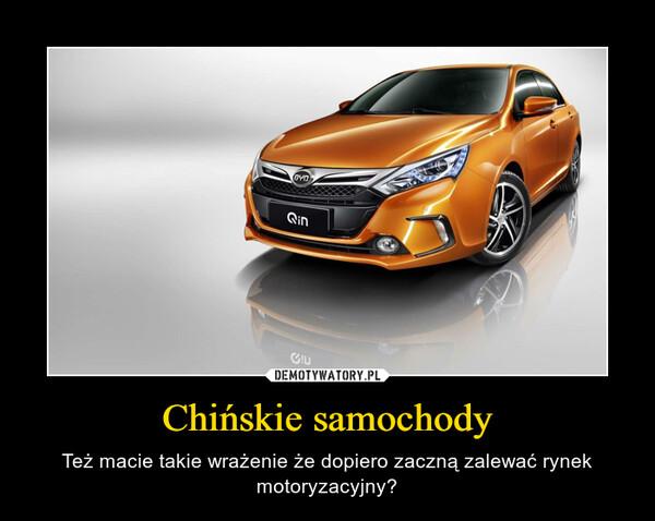 Chińskie samochody – Też macie takie wrażenie że dopiero zaczną zalewać rynek motoryzacyjny?
