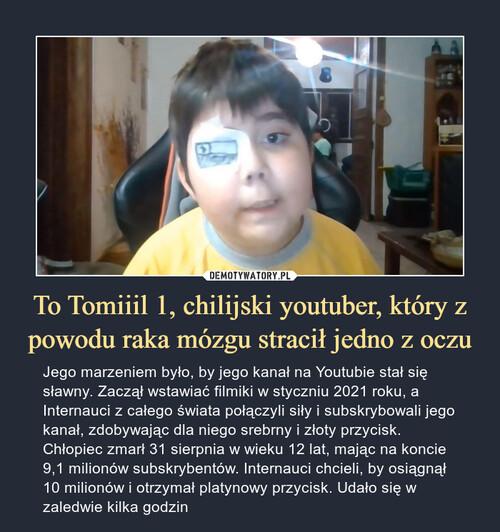 To Tomiiil 1, chilijski youtuber, który z powodu raka mózgu stracił jedno z oczu