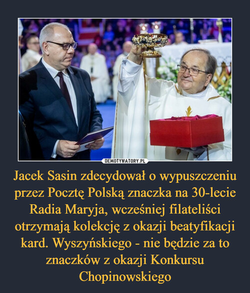 Jacek Sasin zdecydował o wypuszczeniu przez Pocztę Polską znaczka na 30-lecie Radia Maryja, wcześniej filateliści otrzymają kolekcję z okazji beatyfikacji kard. Wyszyńskiego - nie będzie za to znaczków z okazji Konkursu Chopinowskiego