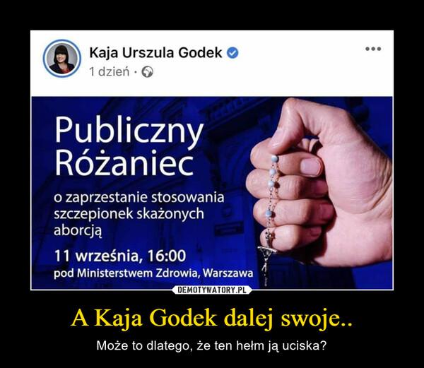 A Kaja Godek dalej swoje.. – Może to dlatego, że ten hełm ją uciska?