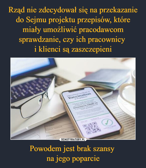 Rząd nie zdecydował się na przekazanie do Sejmu projektu przepisów, które miały umożliwić pracodawcom sprawdzanie, czy ich pracownicy  i klienci są zaszczepieni Powodem jest brak szansy  na jego poparcie