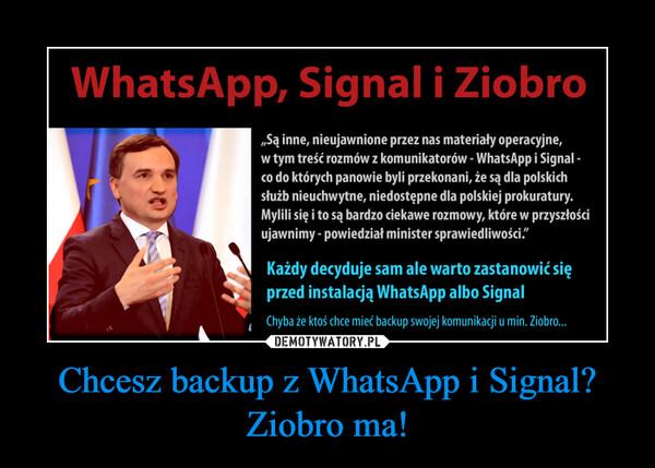 Chcesz backup z WhatsApp i Signal? Ziobro ma! –