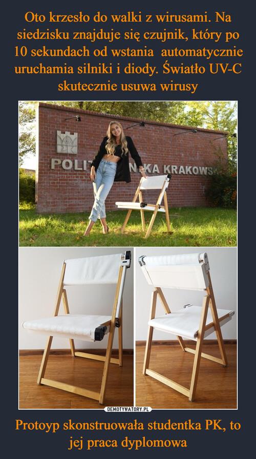 Oto krzesło do walki z wirusami. Na siedzisku znajduje się czujnik, który po 10 sekundach od wstania  automatycznie uruchamia silniki i diody. Światło UV-C skutecznie usuwa wirusy Protoyp skonstruowała studentka PK, to jej praca dyplomowa