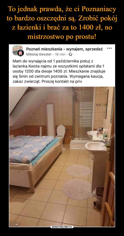 –  Poznań mieszkania - wynajem, sprzedażMikołaj Gessler · 18 min · 6RE SYC TWOJA EKLA...Mam do wynajęcia od 1 października pokuj zlazienka.Kwota najmu ze wszystkimi opłatami dla 1osoby 1200 dla dwoje 1400 zł. Mieszkanie znajdujesię 5min od centrum poznania. Wymagana kaucja,zakaz zwierząt. Proszę kontakt na priv