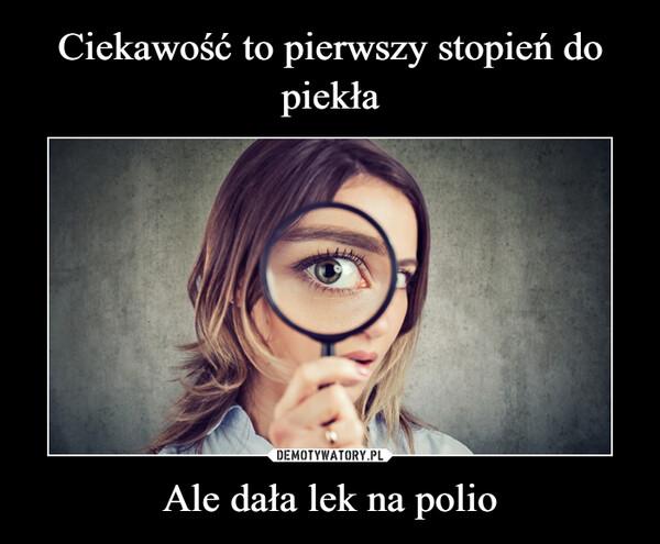 Ale dała lek na polio –