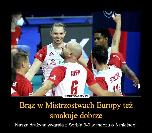 Brąz w Mistrzostwach Europy też smakuje dobrze – Nasza drużyna wygrała z Serbią 3-0 w meczu o 3 miejsce!