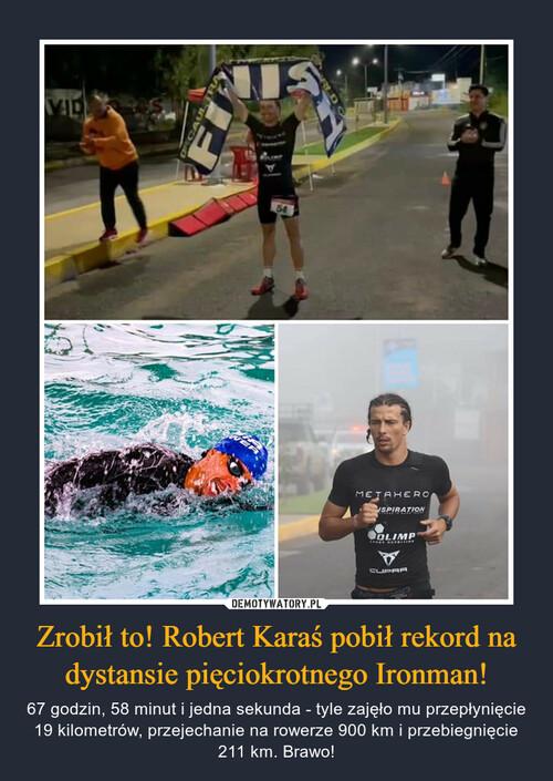 Zrobił to! Robert Karaś pobił rekord na dystansie pięciokrotnego Ironman!