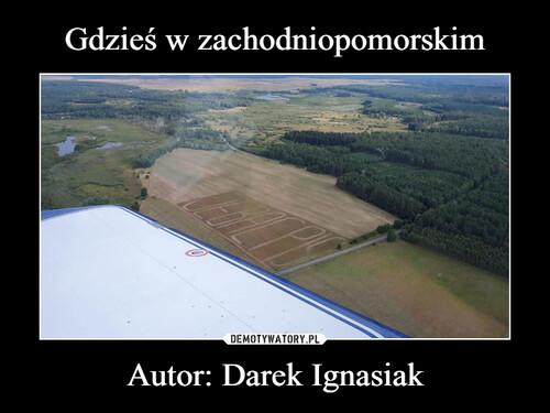 Gdzieś w zachodniopomorskim Autor: Darek Ignasiak