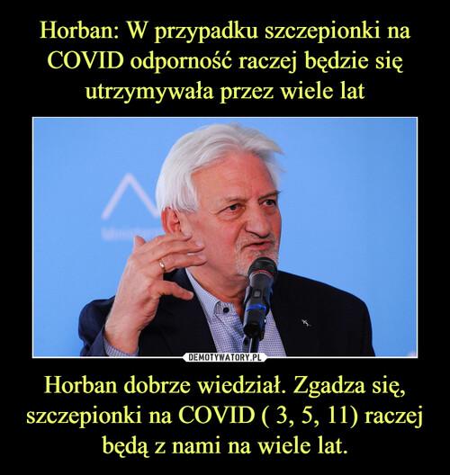 Horban: W przypadku szczepionki na COVID odporność raczej będzie się utrzymywała przez wiele lat Horban dobrze wiedział. Zgadza się, szczepionki na COVID ( 3, 5, 11) raczej będą z nami na wiele lat.