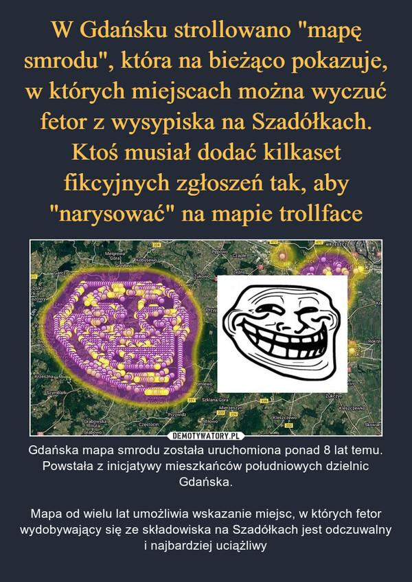 – Gdańska mapa smrodu została uruchomiona ponad 8 lat temu. Powstała z inicjatywy mieszkańców południowych dzielnic Gdańska.Mapa od wielu lat umożliwia wskazanie miejsc, w których fetor wydobywający się ze składowiska na Szadółkach jest odczuwalny i najbardziej uciążliwy