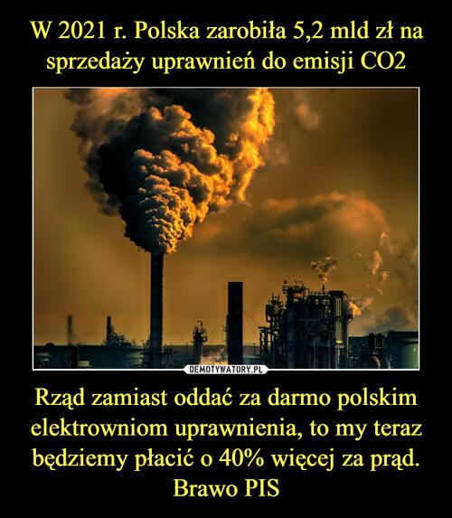 W 2021 r. Polska zarobiła 5,2 mld zł na sprzedaży uprawnień do emisji CO2 Rząd zamiast oddać za darmo polskim elektrowniom uprawnienia, to my teraz będziemy płacić o 40% więcej za prąd. Brawo PIS