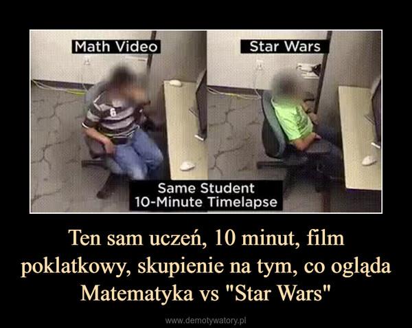 """Ten sam uczeń, 10 minut, film poklatkowy, skupienie na tym, co oglądaMatematyka vs """"Star Wars"""" –"""