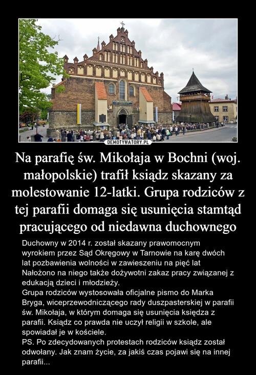 Na parafię św. Mikołaja w Bochni (woj. małopolskie) trafił ksiądz skazany za molestowanie 12-latki. Grupa rodziców z tej parafii domaga się usunięcia stamtąd pracującego od niedawna duchownego