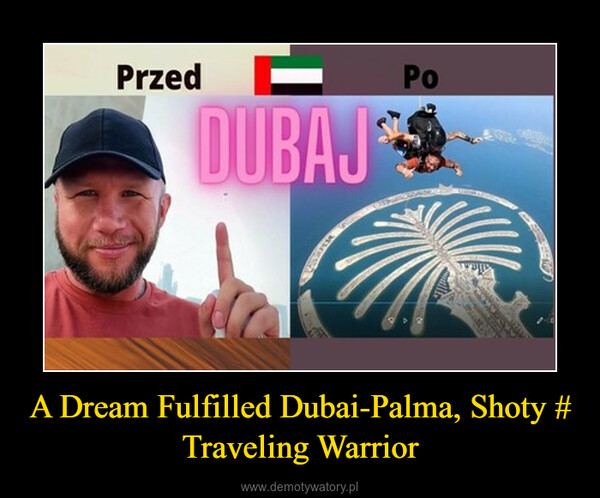 A Dream Fulfilled Dubai-Palma, Shoty # Traveling Warrior –