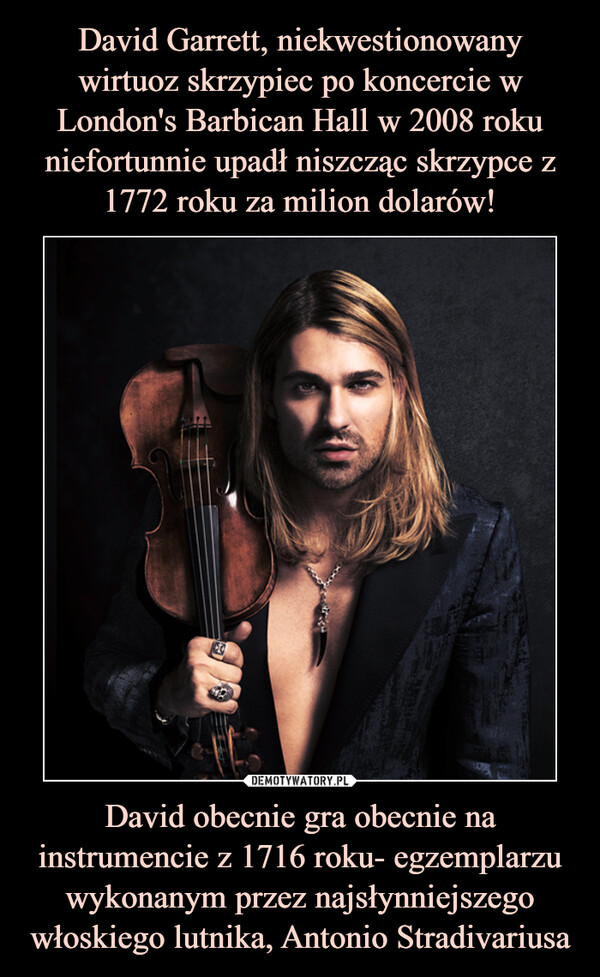 David obecnie gra obecnie na instrumencie z 1716 roku- egzemplarzu wykonanym przez najsłynniejszego włoskiego lutnika, Antonio Stradivariusa –
