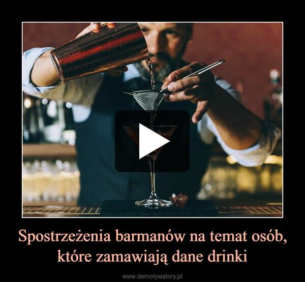 Spostrzeżenia barmanów na temat osób, które zamawiają dane drinki –
